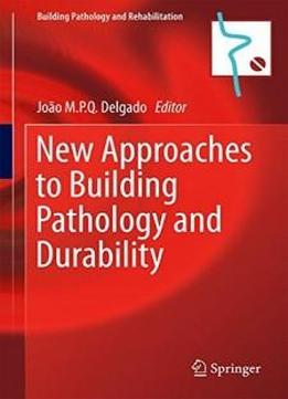 New Approaches To Building Pathology And Durability (building Pathology And Rehabilitation)