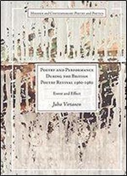 Poetry And Performance During The British Poetry Revival 19601980: Event And Effect (modern And Contemporary Poetry And Poetics)