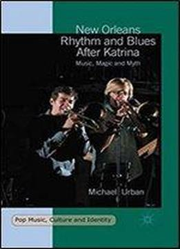 New Orleans Rhythm And Blues After Katrina: Music, Magic And Myth (pop Music, Culture And Identity)