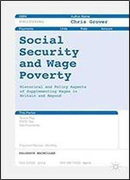 Social Security And Wage Poverty: Historical And Policy Aspects Of Supplementing Wages In Britian And Beyond