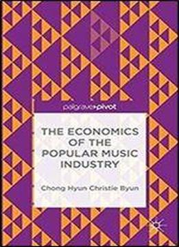The Economics Of The Popular Music Industry: Modelling From Microeconomic Theory And Industrial Organization