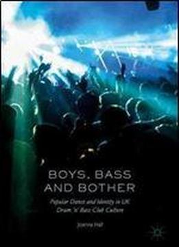 Boys, Bass And Bother: Popular Dance And Identity In Uk Drum N Bass Club Culture
