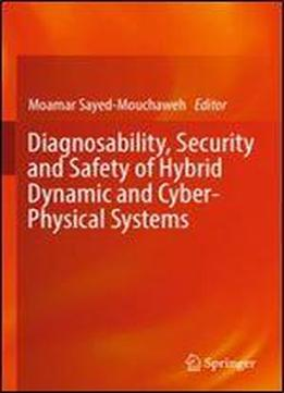 Diagnosability, Security And Safety Of Hybrid Dynamic And Cyber-physical Systems