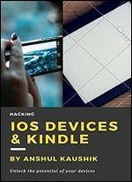 Hacking Ios Devices & Kindle: Do Wonderful Things With Your Devices