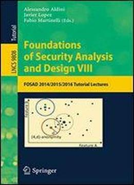 Foundations Of Security Analysis And Design Viii: Fosad 2014/2015/2016 Tutorial Lectures (lecture Notes In Computer Science)
