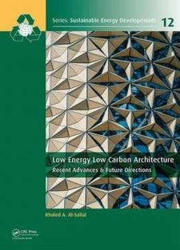 Low Energy Low Carbon Architecture: Recent Advances & Future Directions (sustainable Energy Developments)