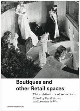 Boutiques And Other Retail Spaces: The Architecture Of Seduction (interior Architecture)