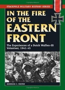 In The Fire Of The Eastern Front: The Experiences Of A Dutch Waffen-ss Volunteer, 1941-45 (stackpole Military History Series)