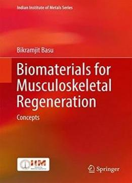 Biomaterials For Musculoskeletal Regeneration: Concepts (indian Institute Of Metals Series)