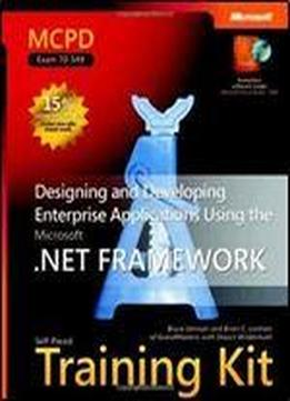Mcpd Self-paced Training Kit (exam 70-549): Designing And Developing Enterprise Applications Using The Microsoft .net Framework (microsoft Press Training Kit)