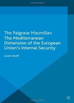 The Mediterranean Dimension Of The European Union's Internal Security (palgrave Studies In European Union Politics)
