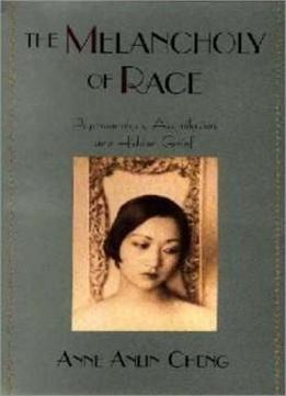 The Melancholy Of Race: Psychoanalysis, Assimilation, And Hidden Grief (race And American Culture)