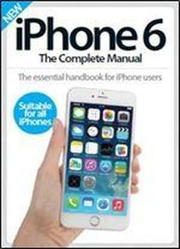 Iphone 6 - The Complete Manual 4th Revised Edition