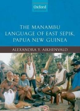 The Manambu Language Of East Sepik, Papua New Guinea (oxford Linguistics)