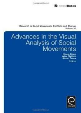 Advances In The Visual Analysis Of Social Movements (research In Social Movements, Conflicts And Change)