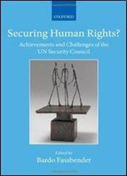 Securing Human Rights?: Achievements And Challenges Of The Un Security Council (collected Courses Of The Academy Of European Law)
