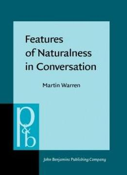 Features Of Naturalness In Conversation (pragmatics & Beyond New Series)
