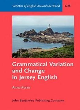 Grammatical Variation And Change In Jersey English (varieties Of English Around The World)