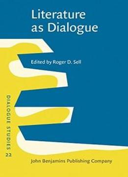 Literature As Dialogue: Invitations Offered And Negotiated (dialogue Studies)