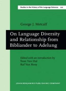 On Language Diversity And Relationship From Bibliander To Adelung (studies In The History Of The Language Sciences)