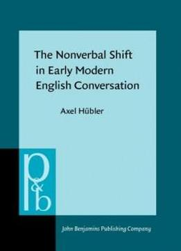 The Nonverbal Shift In Early Modern English Conversation (pragmatics & Beyond New Series)