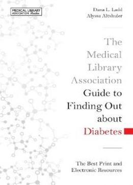 The Medical Library Association Guide To Finding Out About Diabetes: The Best Print And Electronic Resources (medical Library Association Guides)