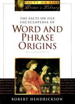 The Facts On File Encyclopedia Of Word And Phrase Origins, Second Edition (facts On File Writer's Library)