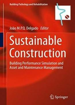Sustainable Construction: Building Performance Simulation And Asset And Maintenance Management (building Pathology And Rehabilitation)