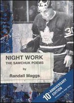 Night Work: The Sawchuk Poems - 10th Anniversary Edition