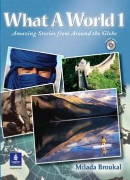 What A World 1: Amazing Stories From Around The Globe (student Book And Audio Cd)