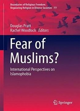 Fear Of Muslims?: International Perspectives On Islamophobia (boundaries Of Religious Freedom: Regulating Religion In Diverse Societies)