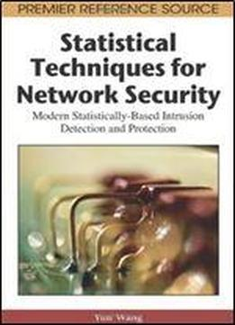 Statistical Techniques For Network Security: Modern Statistically-based Intrusion Detection And Protection