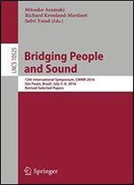 Bridging People And Sound: 12th International Symposium, Cmmr 2016, Sao Paulo, Brazil, July 5-8, 2016, Revised Selected Papers (lecture Notes In Computer Science)