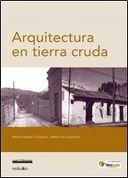 Arquitectura En Tierra Cruda/ Crude Earth Architecture (spanish Edition)