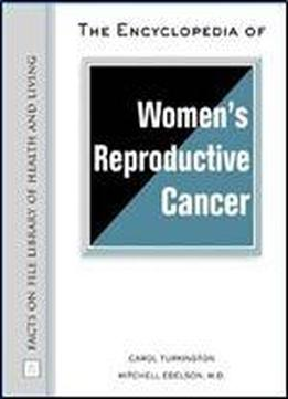 The Encyclopedia Of Women's Reproductive Cancer (facts On File Library Of Health And Living)