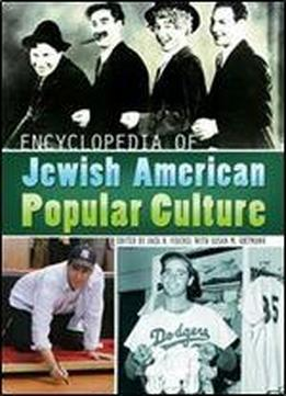 Encyclopedia Of Jewish American Popular Culture