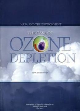 Nasa And The Environment: The Case Of Ozone Depletion (monographs In Aerospace History)