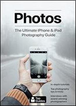 Photos: The Ultimate Iphone & Ipad Photography Guide