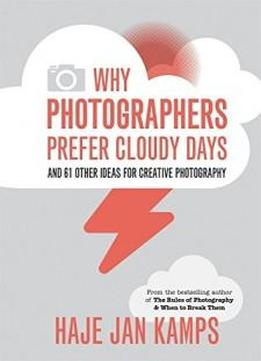 Why Photographers Prefer Cloudy Days: Surprising And Inspiring Tips For Photographers