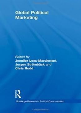 Global Political Marketing (routledge Research In Political Communication)