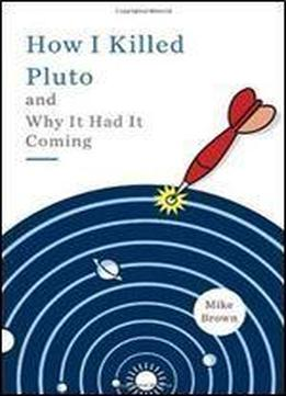 How I Killed Pluto And Why It Had It Coming [spiegel & Grau]