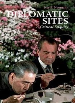 Diplomatic Sites: A Critical Enquiry (crises In World Politics)