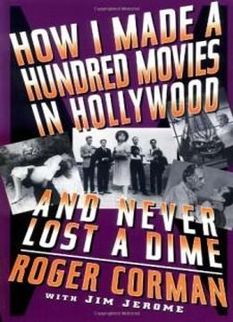 How I Made A Hundred Movies In Hollywood And Never Lost A Dime