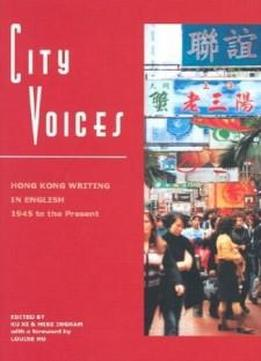 City Voices: Hong Kong Writing In English 1945 To The Present