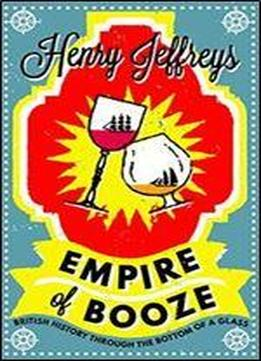 Empire Of Booze: British History Through The Bottom Of A Glass