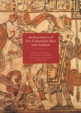 Archaeometry Of Pre-columbian Sites And Artifacts (symposium Proceedings)