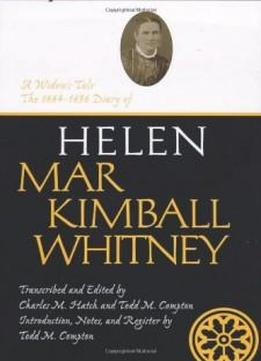 A Widow's Tale: The 1884-1896 Diary Of Helen Mar Kimball Whitney (life Writings Of Frontier Women, Vol. 6) (life Writings Frontier Women)