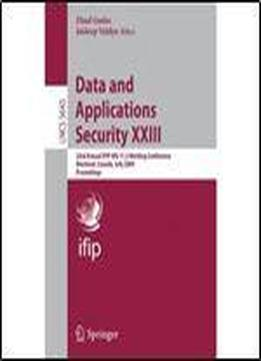 Data And Applications Security Xxiii: 23rd Annual Ifip Wg 11.3 Working Conference, Montreal, Canada, July 12-15, 2009, Proceedings (lecture Notes In Computer Science)