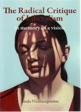 The Radical Critique Of Liberalism: In Memory Of A Vision (anamnesis)