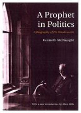 A Prophet In Politics: A Biography Of J.s. Woodsworth (rich: Reprints In Canadian History)